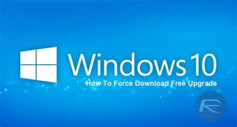 windows 10 free upgrade tutorial force download windows 10 free upgrade right now here s