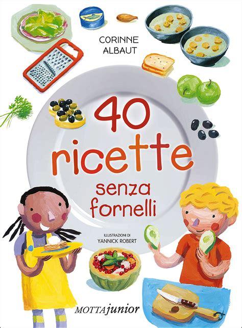 libri cucina per bambini 40 ricette senza fornelli un libro di cucina per bambini