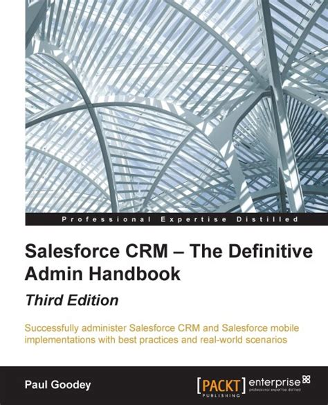 salesforce crm admin cookbook second edition solutions to help you implement configure and customize your business applications with salesforce crm and lightning experience books salesforce crm the definitive admin handbook third