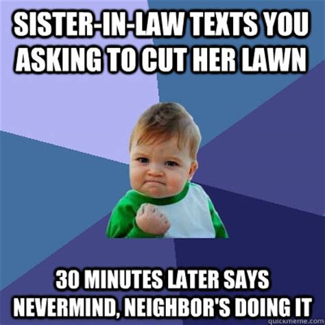 Sister In Law Meme - sister in law texts you asking to cut her lawn 30 minutes