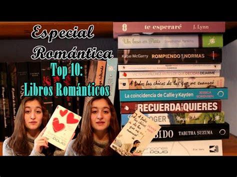 libro top 10 especial rom 225 ntica top 10 libros rom 225 nticos youtube