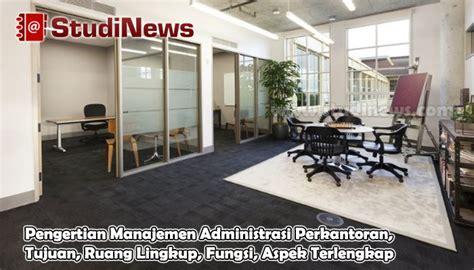 pengertian layout ruang administrasi pengertian manajemen administrasi perkantoran tujuan