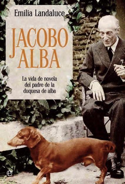 jacobo alba la 8490601380 jacobo alba quot la vida de novela del padre de la duquesa de alba quot la esfera de los libros s l