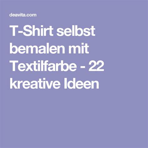 Textilfarbe Zum Bemalen by T Shirt Selbst Bemalen Mit Textilfarbe 22 Kreative Ideen