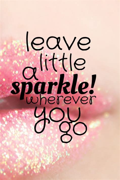 sparkle quotes leave a sparkle wherever you go these quotes