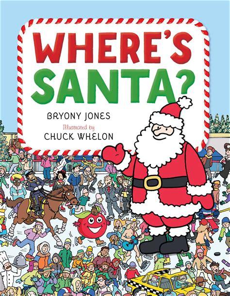 wheres santa book  bryony jones chuck whelon official publisher page simon schuster