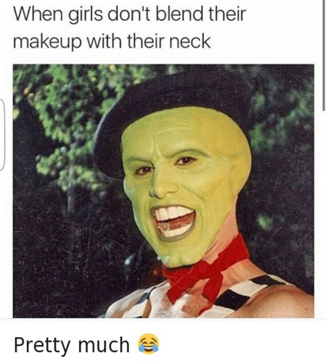 Mask Meme - 25 best memes about the mask girls and makeup the