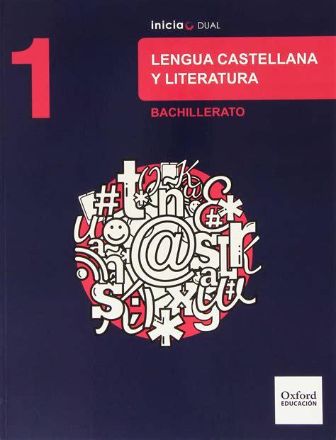 libro inicia dual lengua castellana 1bac lengua castellana y literatura 1 bachillerato inicia dual libro del alumno ed 2015
