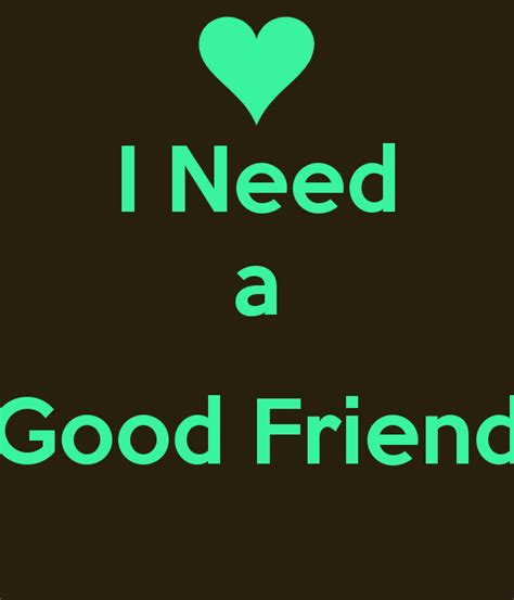 i want a friend i need a good friend keep calm and carry on image generator