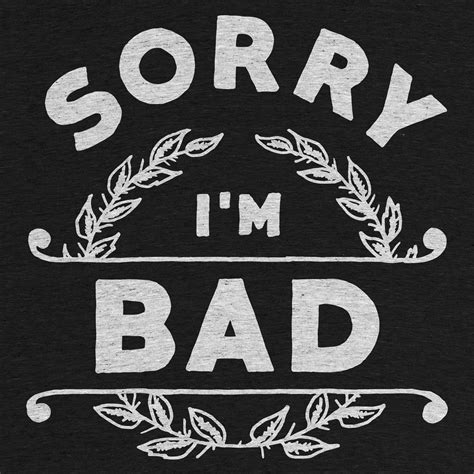 bd im bad sorry i m bad graphic by wade cotton bureau