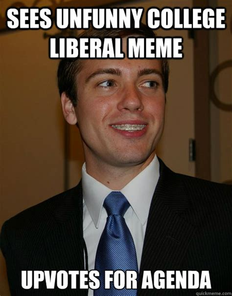 Liberal Meme - sees unfunny college liberal meme upvotes for agenda