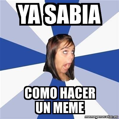 Crear Un Meme - meme annoying facebook girl ya sabia como hacer un meme