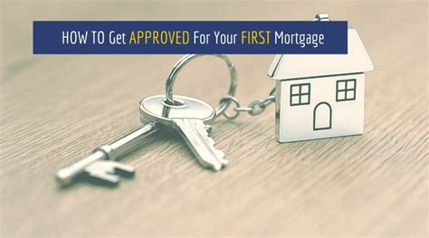 how to get approved for house loan how to get approved for your first mortgage