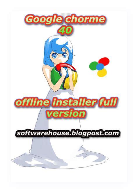 google chrome offline installer download full version 2014 download free software for windows google chrome 40
