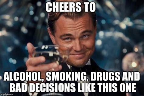 Any Drugs Or Alcohol Meme - leonardo dicaprio cheers meme imgflip