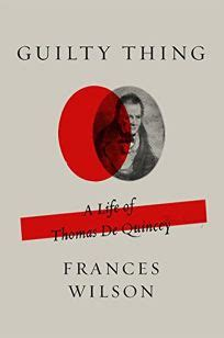 guilty thing a life nonfiction book review guilty thing a life of thomas de quincey by frances wilson farrar