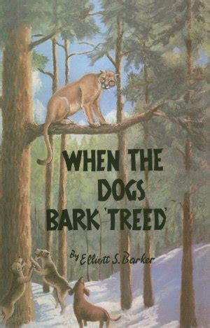 when the dogs bark treed a year on the trail of the longtails classic reprint books when the dogs bark treed elliott s barker third edition