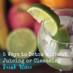 Get Well Stay Well Liquid Detox by 5 Ways To Detox Without Juicing Or Cleansing Get Well
