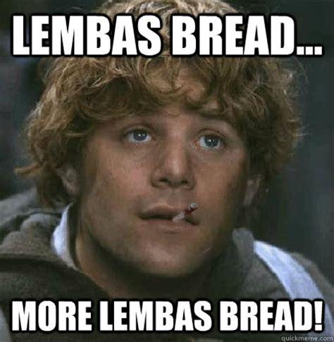 Bread Meme - lembas bread more lembas bread good guy gamgee