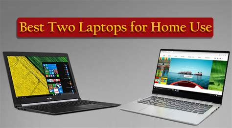 best two laptops for home use lenovo ideapad 720s acer