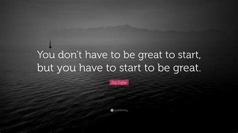 Zig Ziglar Thank You Letter zig ziglar quote you don t to be great to start