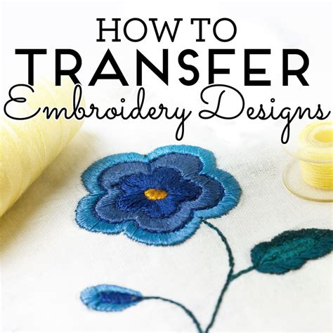 embroidery design transfer techniques how to transfer embroidery designs how to sew sew magazine