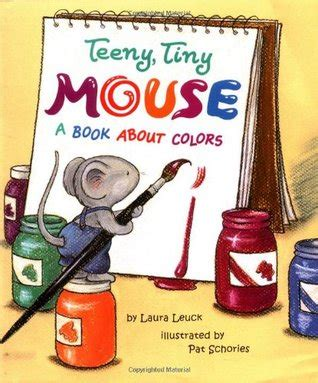 the tiny mouse books teeny tiny mouse a book about colors by leuck