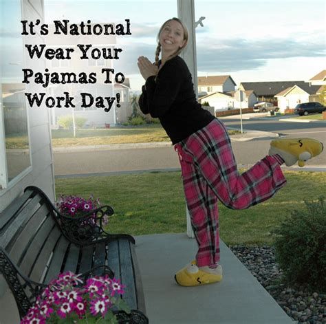National Wear Day Fall In With Your by It S National Wear Your Pajamas To Work Day Happy