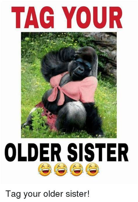 Big Sister Memes - tag your older sister tag your older sister sister sister meme on me me