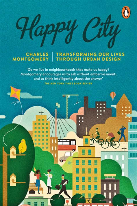 happy city transforming our lives through design