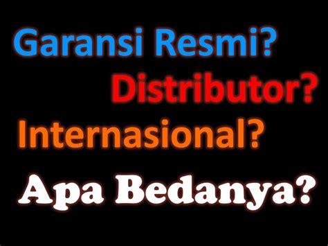 beda garansi resmi  distributor  internasional