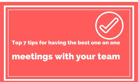 7 Tips For Great Photos by Top 7 Tips For The Best One On One Meetings With