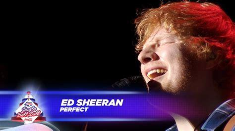 ed sheeran perfect youtube live ed sheeran perfect live at capital s jingle bell
