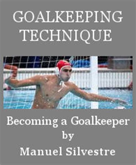 water polo goalkeeper books goalkeeping water polo technique by manuel silvestre
