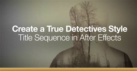 tutorial after effects true detective create a true detectives style title sequence in after