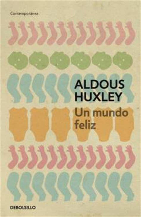 resumen del libro un mundo feliz de aldous huxley pdf 46 a 241 os despu 233 s de la muerte de aldous huxley autor de un mundo feliz la dictadura