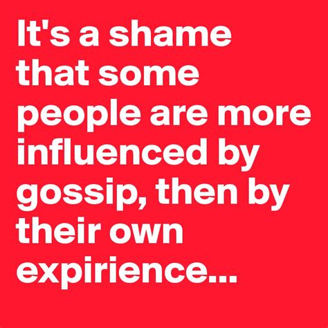 More Gossip More Gossip by It S A Shame That Some Are More Influenced By