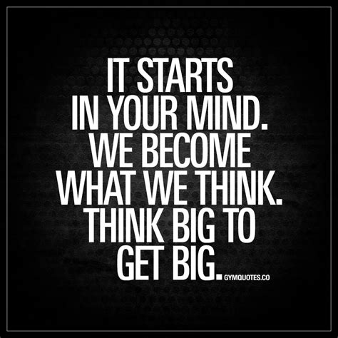 big quotes it starts in your mind think big to get big the best