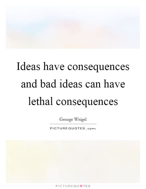 ideas have consequences ideas have consequences and bad ideas can have lethal