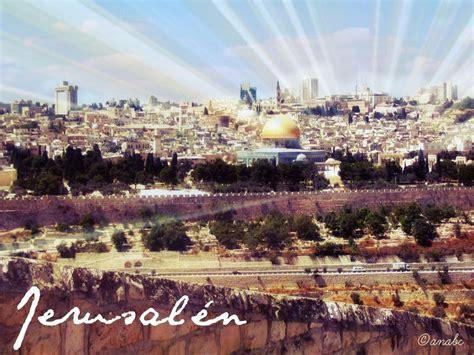 imagenes reales de jerusalen cita divina jerusal 201 n ciudad escogida