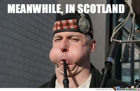 Meanwhile In Scotland Meme - meanwhile in scotland by publicenemy meme center