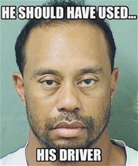 Dui Meme - tiger woods memes dui top 10 funniest