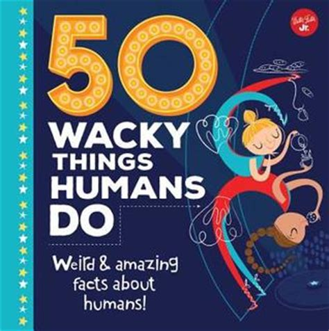 50 wacky things humans do amazing facts about the human wacky series books review for 50 wacky things humans do twirling book princess