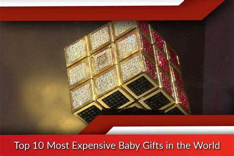 Top 10 Gifts For A Baby by Most Expensive Baby Gifts In The World Top Ten List