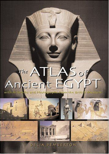 The Atlas Of Ancient Egypt With Artworks And Photographs
