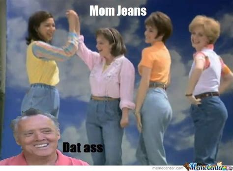 Mom Jeans Meme - mom jeans by hysteriahpc meme center