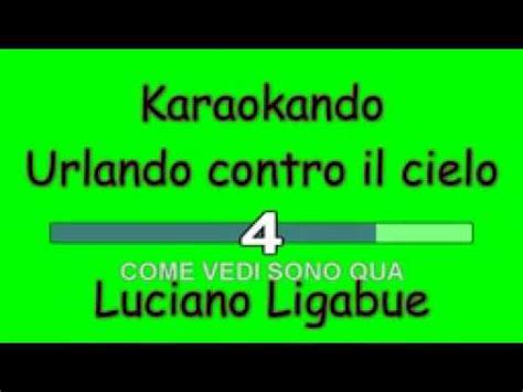 ligabue urlando contro il cielo testo karaoke italiano urlando contro il cielo luciano