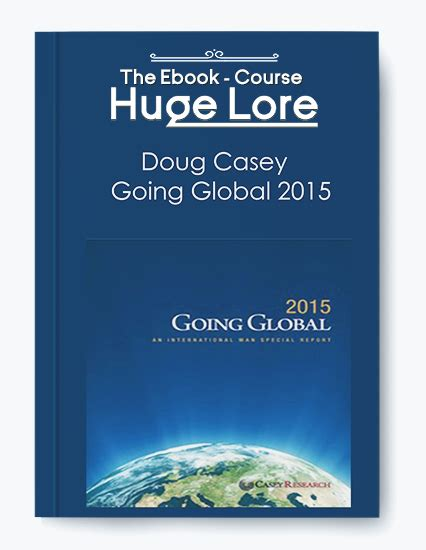 Caseys Im Going To Be A by Doug Casey Going Global 2015 Free Digital