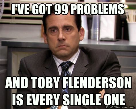 Michael Meme - 99 problems michael scott hates toby meme the office