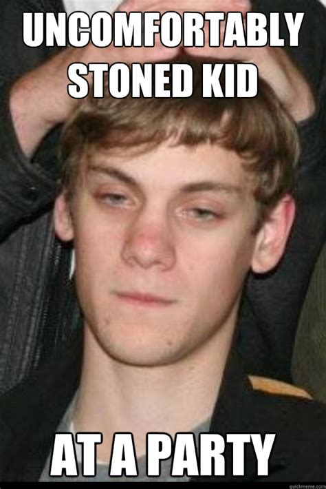 Stoned Memes - uncomfortably stoned kid at a party michael dyer quickmeme